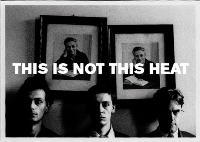 This Is Not This Heat Announce Final Gig in London