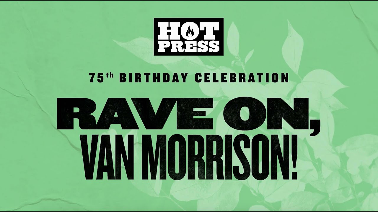 75 Irish Musicians and Artists Join Together to Honour Van Morrison on His Birthday