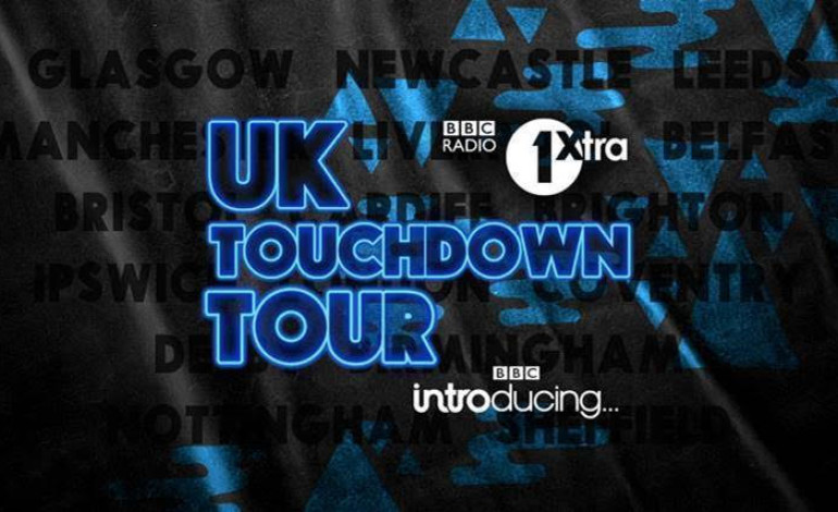 BBC 1Xtra Starts New UK Touchdown Tour